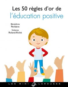 50 golden rules of positive education: indispensable mini-guide for all parents!  – 'Gwénaëlle Lemaire