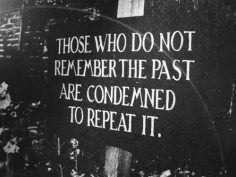 ¤ Those who do not remember the past are condemned to repeat it.  – Angharade